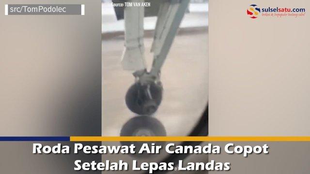 VIDEO: Roda Pesawat Air Canada Copot Setelah Lepas Landas