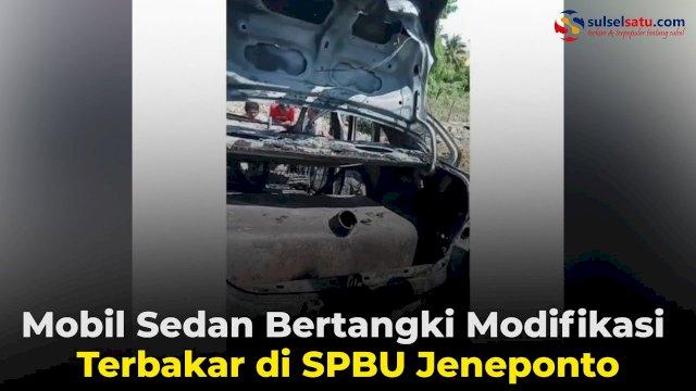VIDEO: Mobil Sedan Bertangki Modifikasi Terbakar di SPBU Jeneponto