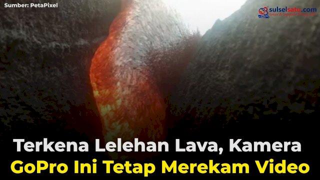 VIDEO: Terkena Lelehan Lava, Kamera GoPro Ini Tetap Merekam Video