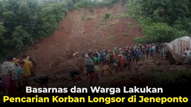 VIDEO : Basarnas dan Warga Lakukan Pencarian Korban Longsor di Jeneponto