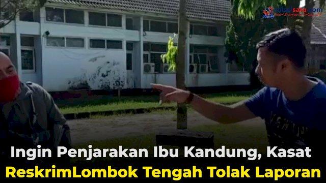 VIDEO:Ingin Penjarakan Ibu Kandung, Kasat Reskrim Lombok Tengah Tolak Laporan