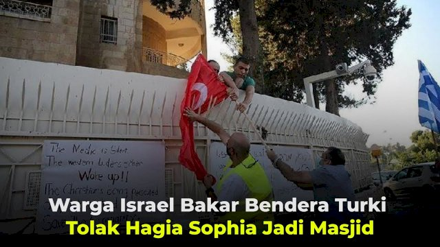 VIDEO: Warga Israel Bakar Bendera Turki Tolak Hagia Sophia Jadi Masjid