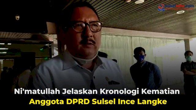 VIDEO: Ni'matullah Ungkap Kronologi Kematian Anggota DPRD Sulsel Ince Langke