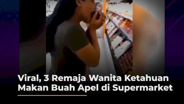 VIDEO: Viral, 3 Remaja Wanita Ketahuan Makan Buah Apel di Supermarket