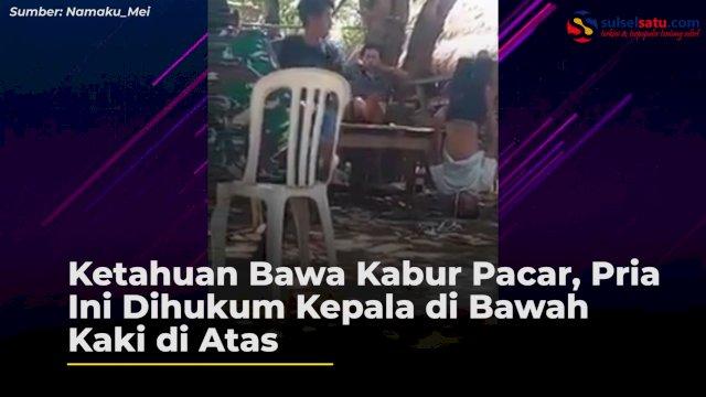 VIDEO: Ketahuan Bawa Kabur Pacar, Pria Ini Dihukum Kepala di Bawah Kaki di Atas