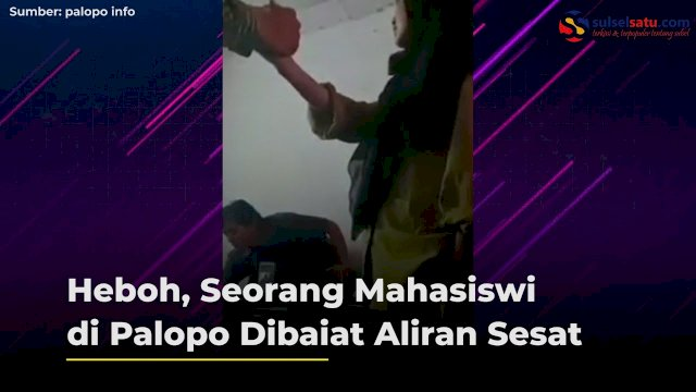 VIDEO: Heboh, Seorang Mahasiswi di Palopo Dibaiat Aliran Sesat