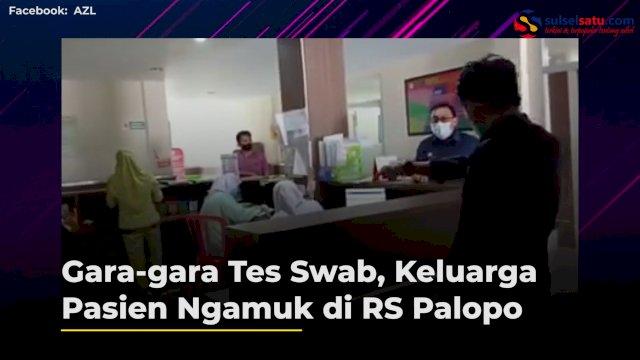 VIDEO: Salah Paham Soal Tes Swab, Keluarga Pasien Ngamuk di RS Palopo