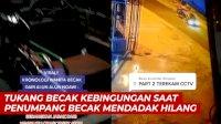 VIDEO: Horor, Tukang Becak Kebingungan Saat Penumpang Becak Mendadak Hilang