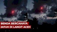 VIDEO: Bikin Heboh, Benda Bercahaya Jatuh di Langit Aceh